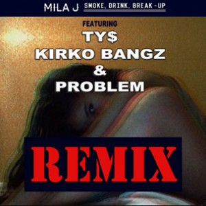 Mila J f. Ty Dolla $ign, Kirko Bangz & Problem - Smoke, Drink, Break Up (Remix)