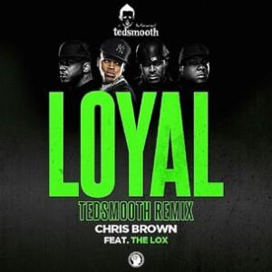 Chris Brown f. The LOX - Loyal (Tedsmooth Remix)