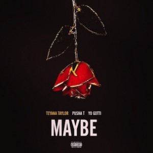Teyana Taylor f. Pusha T & Yo Gotti - Maybe (Radio Rip)