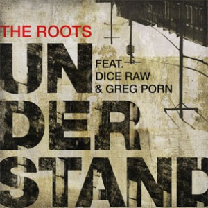 The Roots f. Dice Raw & Greg Porn - Understand