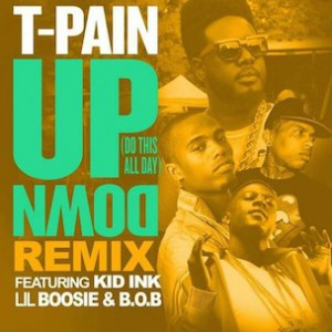 T-Pain f. Kid Ink, Lil Boosie & B.o.B. - Up Down (Do This All Day) (Remix)