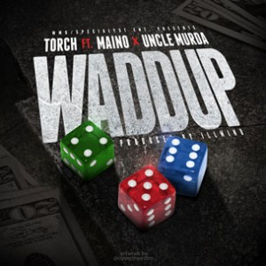 Torch f. Maino & Uncle Murda - Waddup