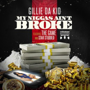 Gillie Da Kid f. Game & Star Studded - My Niggaz Aint Broke