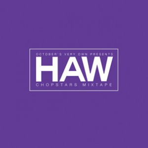 October's Very Own - Presents HAW Chopstars Mixtape (Chopped Not Slopped by OG Ron C & DJ Candlestick)