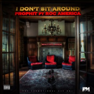 Prophit f. Roc America - I Don't Sit Around