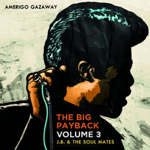 Amerigo Gazaway - The Big Payback Vol. 3: J.B. & The Soul Mates