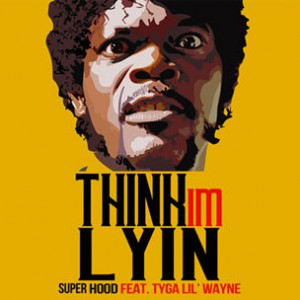 Super Hood f. Lil Wayne & Tyga - Think I'm Lyin'