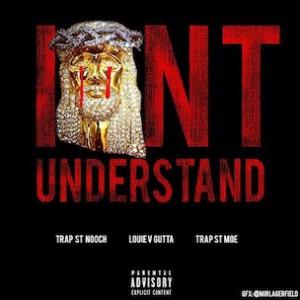 Louie V Gutta f. Trap St Moe & Trap St Nooch - I On't Understand