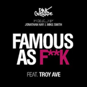 Pink Grenade f. Troy Ave - Famous As F*ck