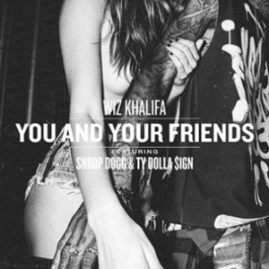 Wiz Khalifa f. Snoop Dogg & Ty Dolla $ign - You And Your Friends [Prod. DJ Mustard]