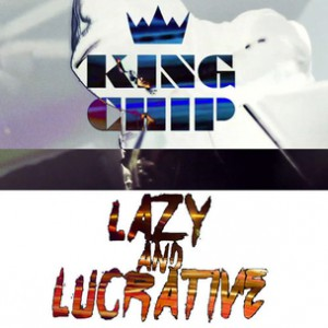"King Chip - ""Lazy And Lucrative"""