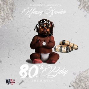 """Young Scooter """"80's Baby"""" Release Date, Cover Art, Tracklist, Download & Mixtape Stream"""