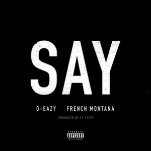 G-Eazy f. French Montana - Say