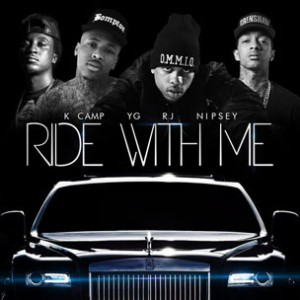 RJ f. YG, Nipsey Hussle & K Camp - Ride With Me (Remix)