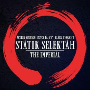 Statik Selektah f. Action Bronson, Royce Da 5'9 & Black Thought - The Imperial
