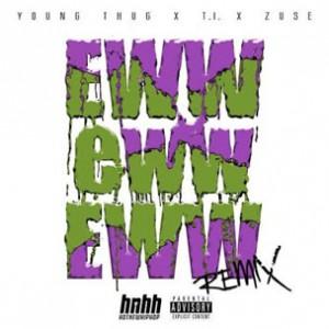 T.I. & Zuse - Eww Eww Eww (Remix)
