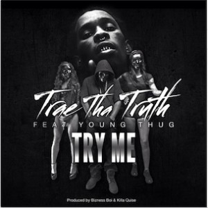 Trae Tha Truth f. Young Thug - Try Me