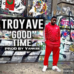 Troy Ave - Good Time