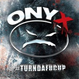 Onyx - #TURNDAFUCUP