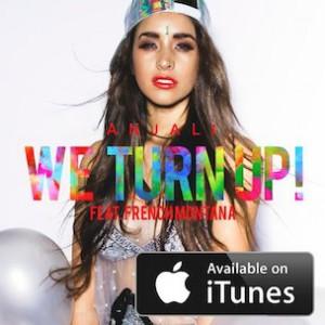 Anjali f. French Montana - We Turn Up