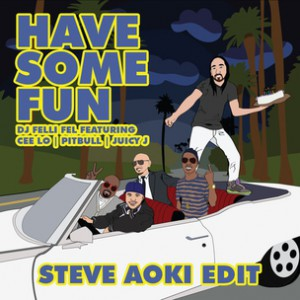 Felli Fel f. Pitbull, Juicy J, Cee Lo Green - Have Some Fun (Steve Aoki Remix)