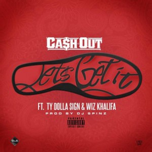 Ca$h Out f. Ty Dolla $ign & Wiz Khalifa - Let's Get It
