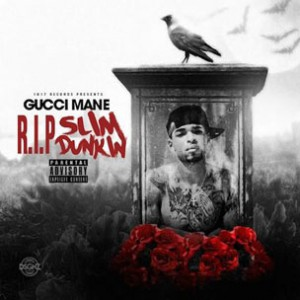 Gucci Mane - R.I.P. Slim Dunkin