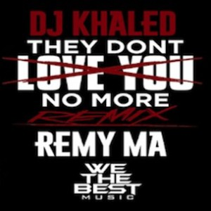 DJ Khaled f. Remy Ma - They Don't Love You No More (Remix)