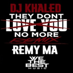 Dj Khaled F Remy Ma They Dont Love You No More Remix Hiphopdx