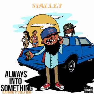 Stalley f. Ty Dolla $ign - Always Into Something