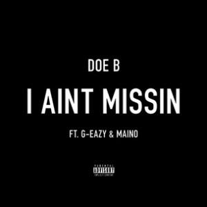 Doe B f. G-Eazy & Maino - I Aint Missin