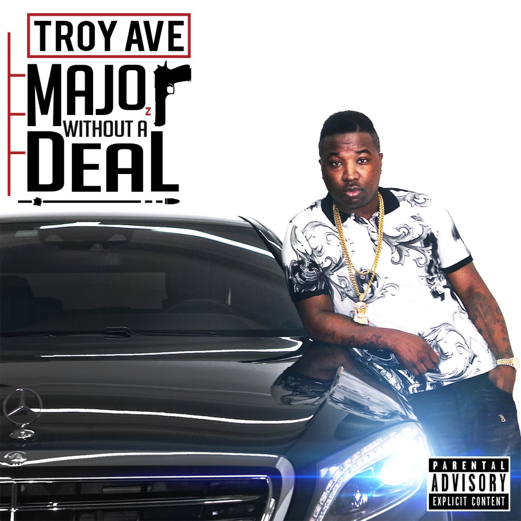 """Troy Ave """"Major Without A Deal"""" Release Date, Cover Art, Tracklist & Album Stream"""