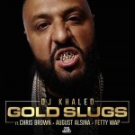 "DJ Khaled f. Fetty Wap, August Alsina & Chris Brown - ""Gold Slugs"""