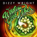 Dizzy Wright - Wisdom & Good Vibes
