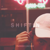 "Parker Caexar Is ""Shiftin'"""