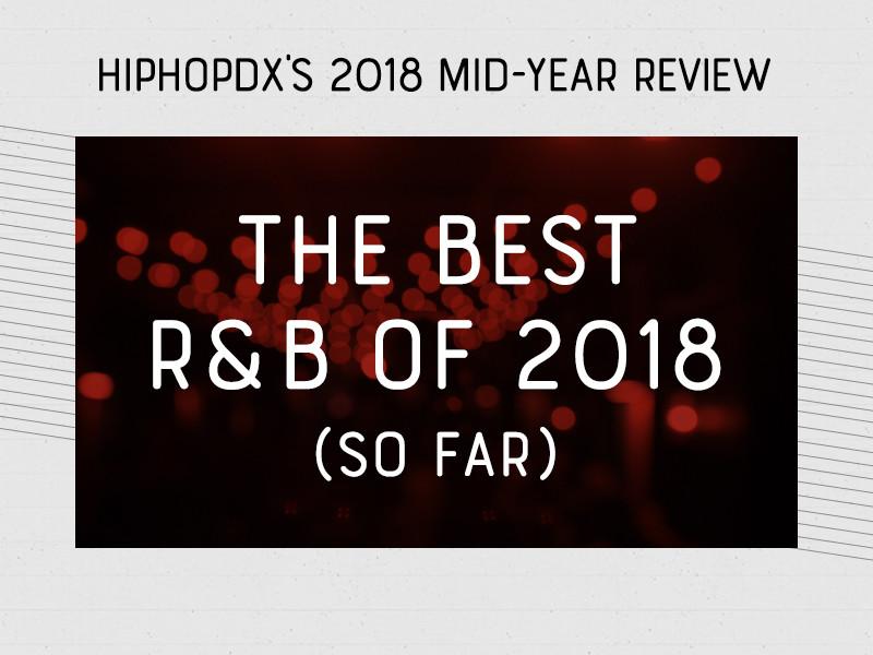 The Best R&B Of 2018 (So Far)
