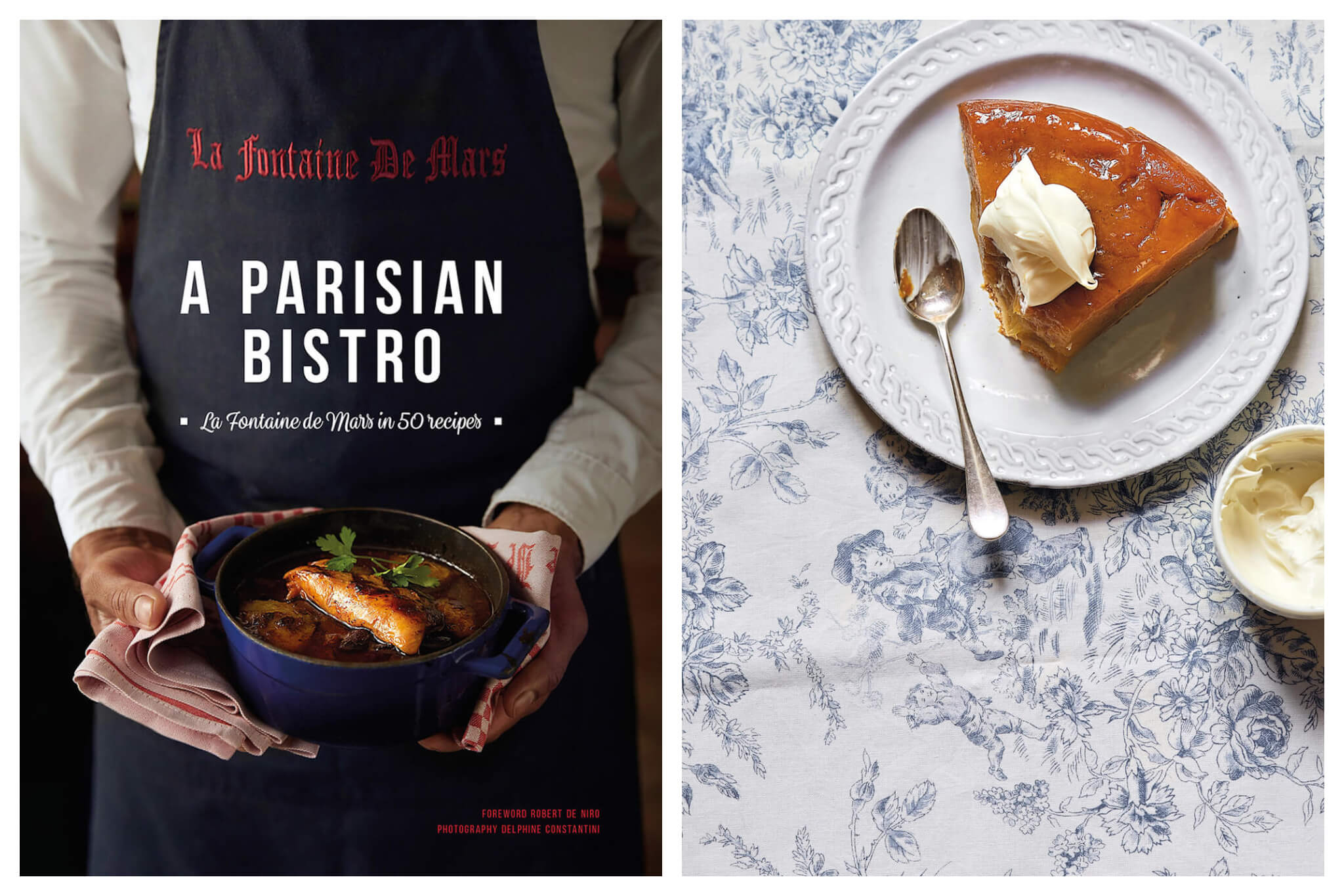 Left: Cover of Delphine Constantini's new cookbook, A Parisian Bistro: La Fontaine de Mars in 50 Recipes Right: A fresh slice of tarte tatin, a recipe from the cookbook, is served on a plate with a spoonful of Isigny crème fraiche.