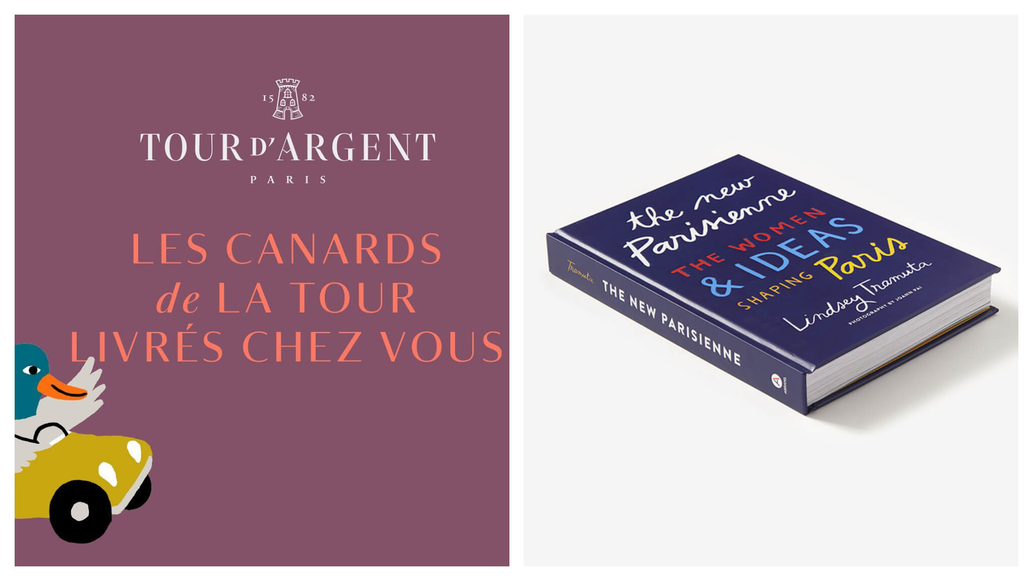 """Left: An image from the Tour d'Argent with a duck driving a car and waving with his left wing. The text reads, """"Les canards de la tour livrés chez vous,"""" in english, """"The tower ducks deliver to your home."""" Right: The cover of The New Parisienne: The Women & Ideas Shaping Paris by Lindsey Tramuta"""
