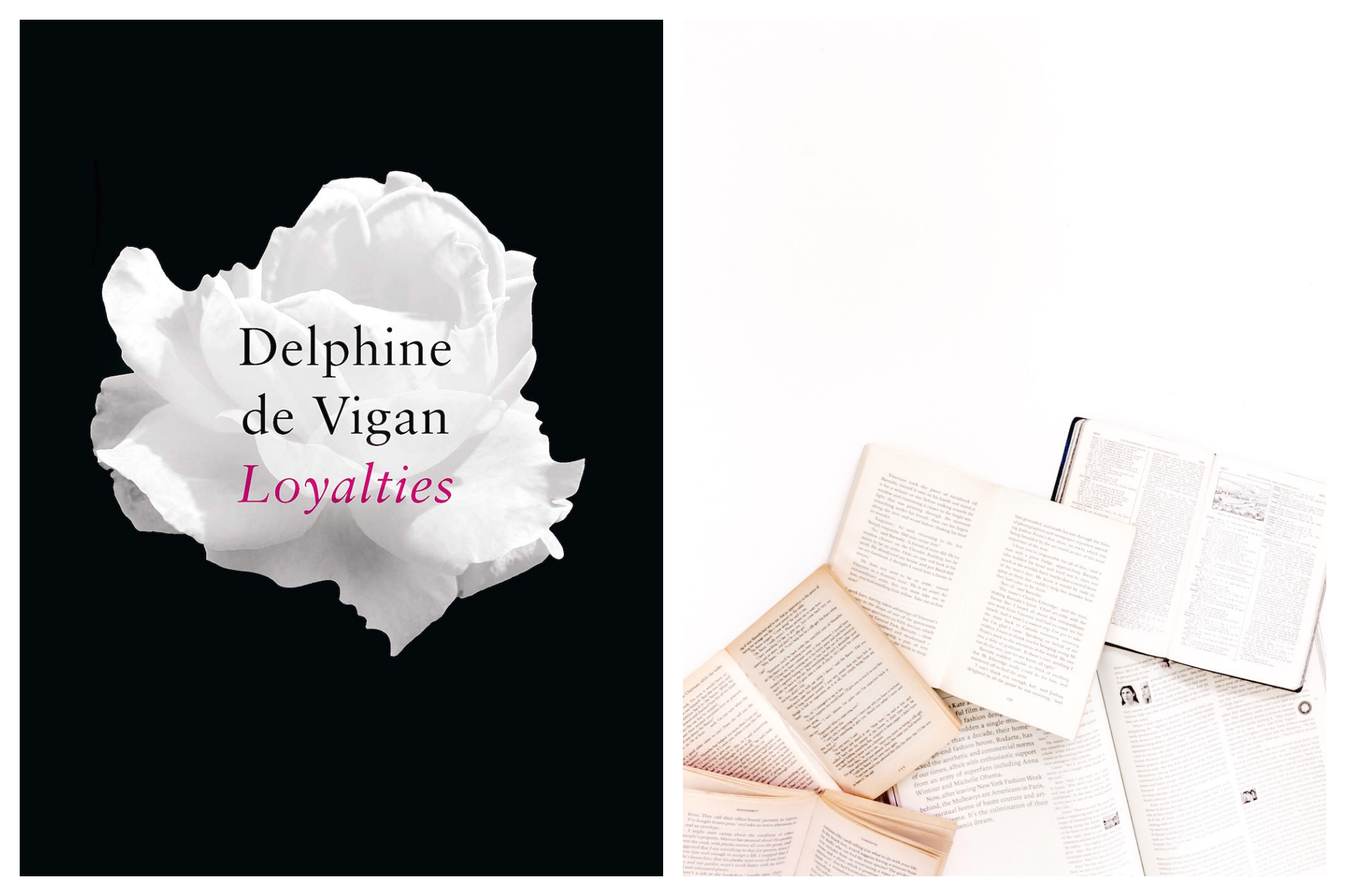 """Left: The cover for Delphine de Vigan's new book loyalties, which is black with a white flower in the center, Right"""" Books are laid open atop a white surface"""