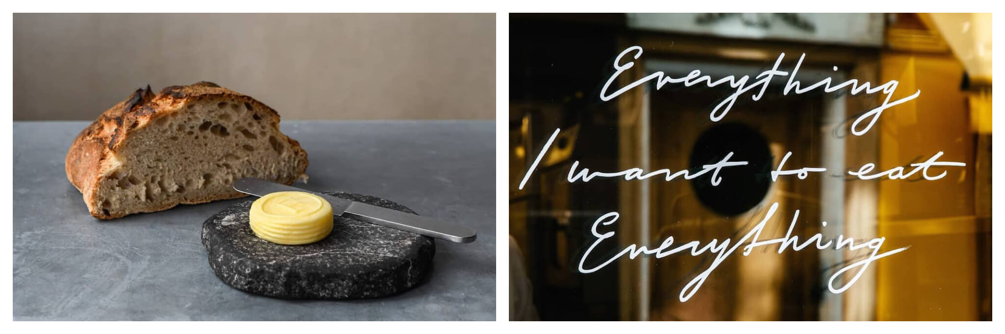 """Left: Half a loaf of bread sits next to a disk of fresh butter, Right: The words """"Everything, I want to eat everything"""" is written on the window of Frenchie restaurant in Paris."""
