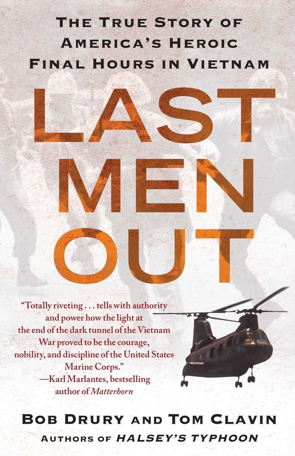 Last Men Out: The True Story of America's Heroic Final Hours in Vietnam by Bob Drury and Tom Clavin