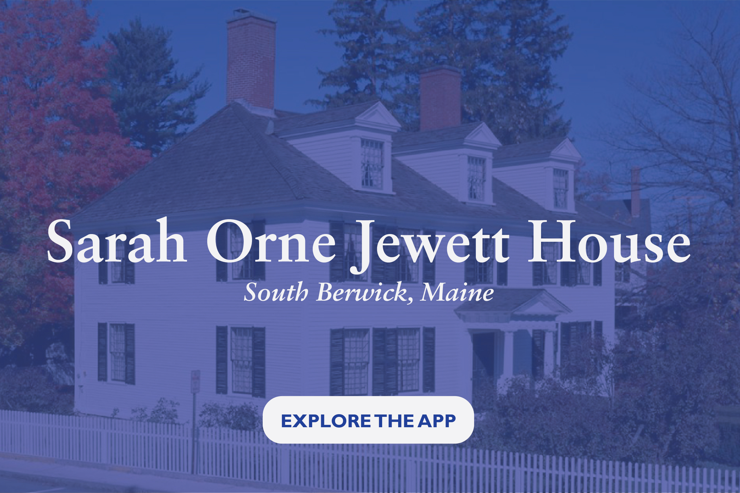 "Exterior of Sarah Orne Jewett House with the text ""Sarah Orne Jewett House, South Berwick, Maine, Explore the app"""