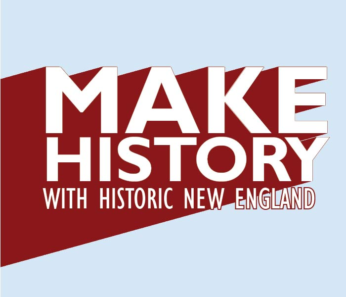 """Blue and red graphic that reads """"MAKE HISTORY WITH HISTORIC NEW ENGLAND"""""""