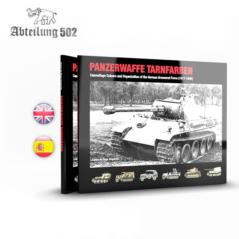 Abteilung502 PANZERWAFFE TARNFARBEN - CAMOUFLAGE COLOURS AND ORGANIZATION OF THE GERMAN ARMOURED FORCE (1917-1945) - English