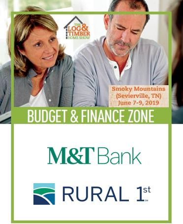 Budget & Finance Zone | Rural 1st | M&T Bank | Log & Timber Home Show | Sevierville, TN | June 7-9, 2019
