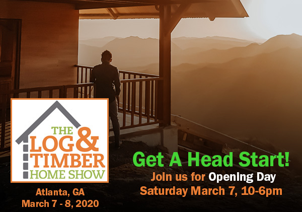 The Log & Timber Home Show | Atlanta, GA | March 7-8, 2020 | Log Home Builders | Timber Frame Workshops | Infinite Energy Center | Opening Day