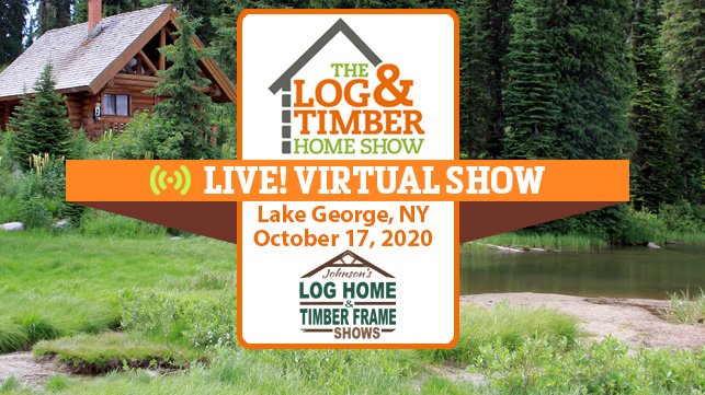 Lake George, NY | October 17, 2020 | Virtual Log & Timber Home Show