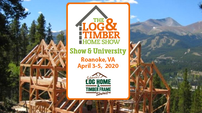 Roanoke, VA | Log & Timber Home Show | April 3-5, 2020 | Log Homes | Timber Frame Homes