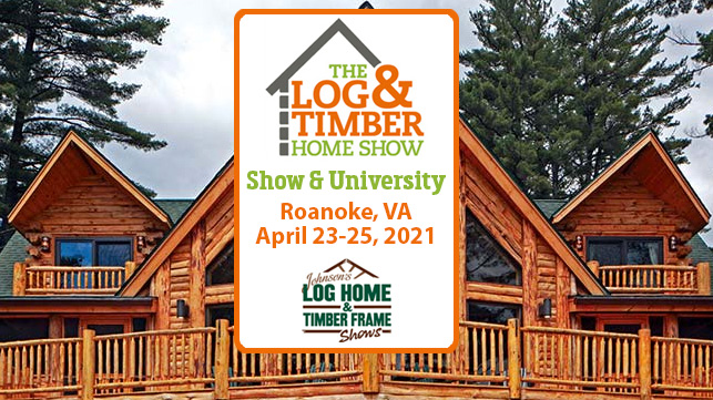 Roanoke, VA | April 23-25, 2021 | Log & Timber Home Show | Log Homes | Timber Frame | Workshops