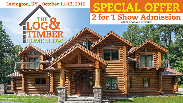2 for 1 Show Tickets | Lexington, KY | Log & Timber Home Show | Online Only